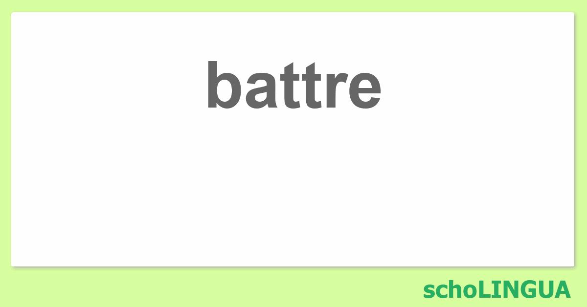 Battre Conjugaison Du Verbe Battre Scholingua