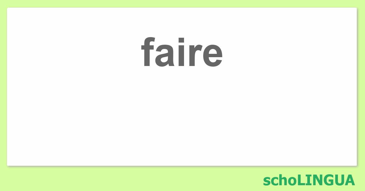Faire Conjugaison Du Verbe Faire Scholingua