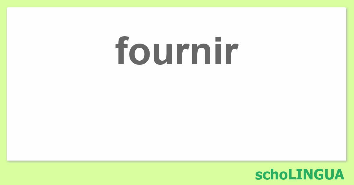 Fournir Conjugaison Du Verbe Fournir Scholingua