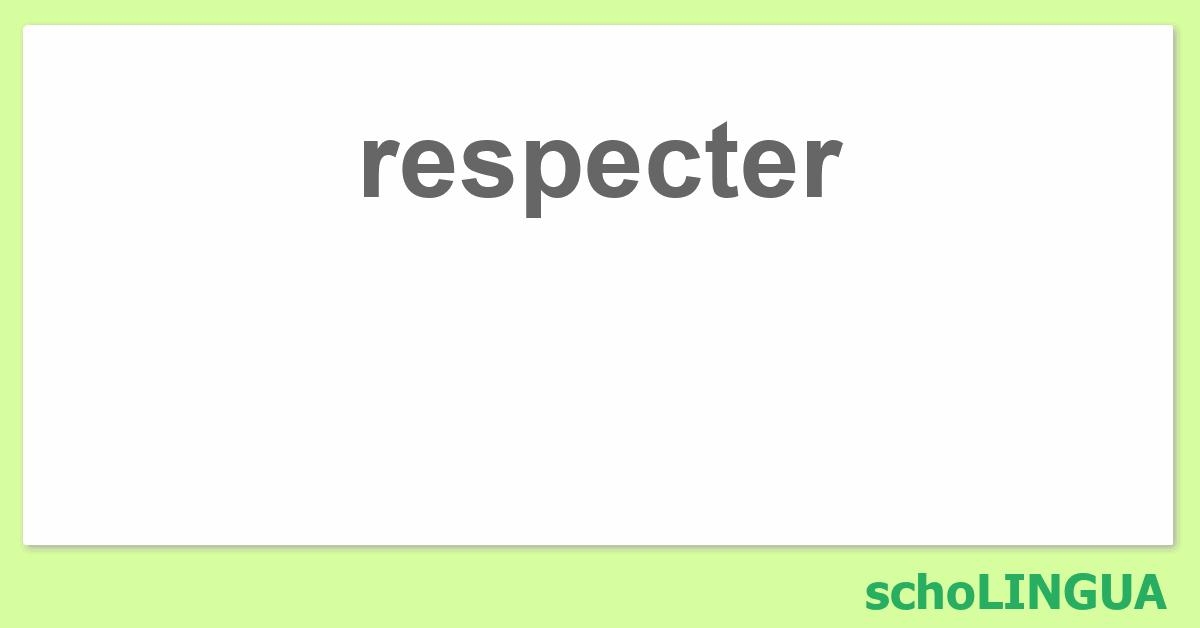 Respecter Conjugaison Du Verbe Respecter Scholingua