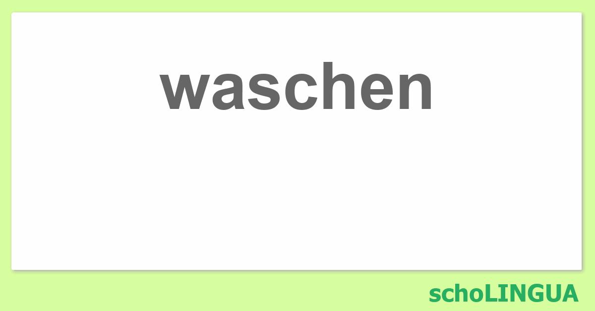 Waschen Coniugazione Del Verbo Waschen Scholingua